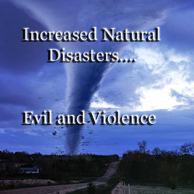 Increased natural disasters evil violence