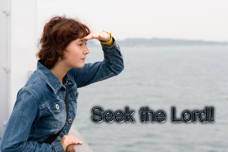 Seek the Lord and you shall find Him