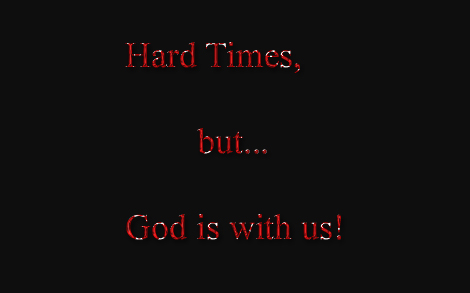 hard times but God is with us