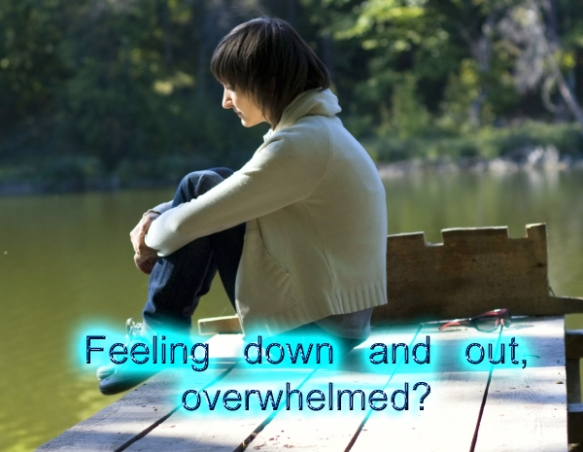 feeling down and out overwhelmed