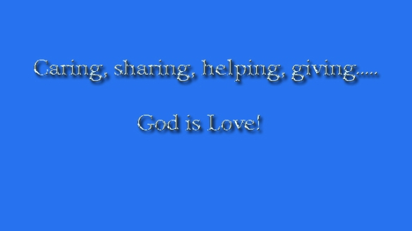 caring sharing helping giving  God is love