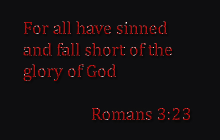 For all have sinned and fall short of the glory of God